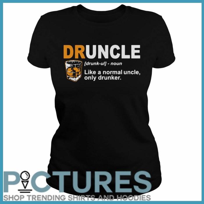 Define Druncle like a normal uncle only drunker Ladies tee