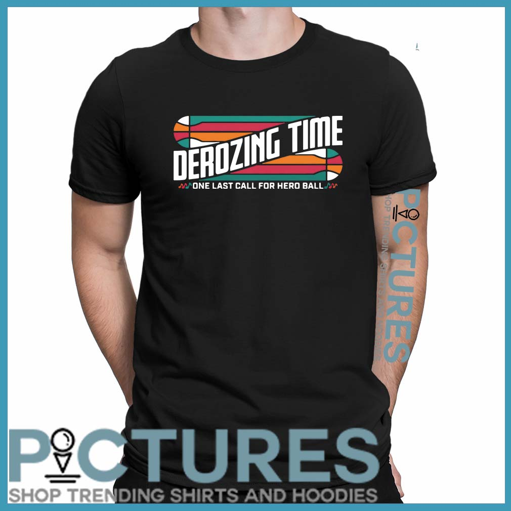 Derozing time one last call for hero ball shirt