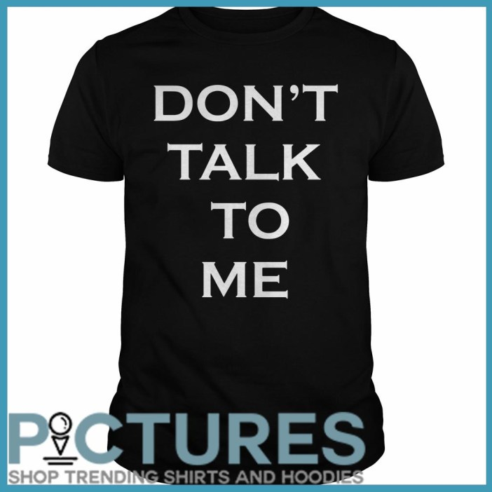 Don't talk to me Guys tee