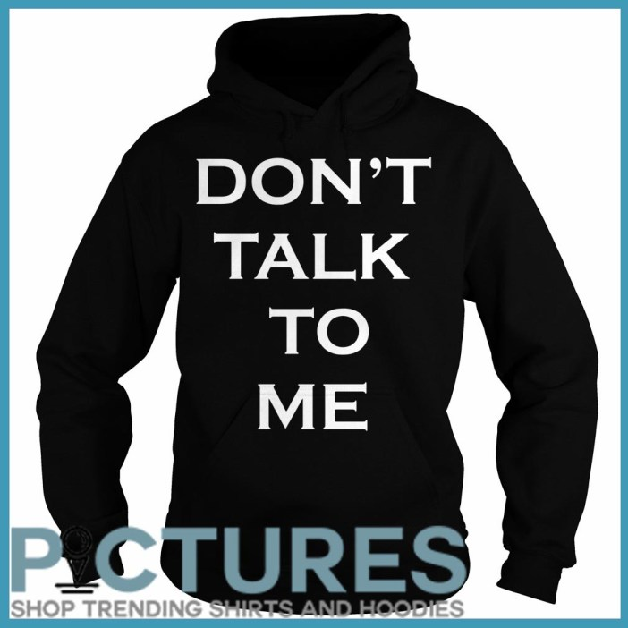 Don't talk to me Hoodie