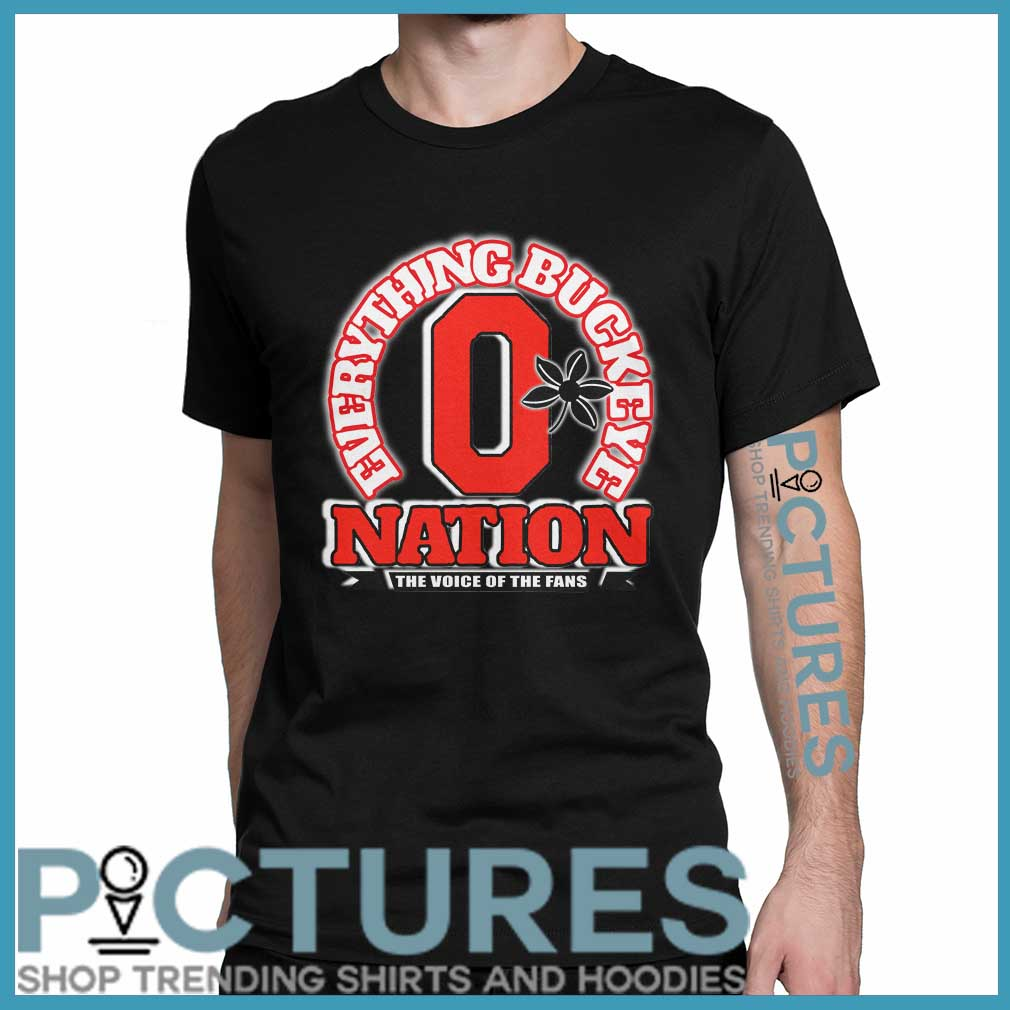 Everything Buckeye nation the voice of the fans shirt