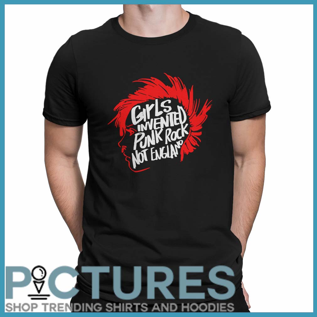 Girls Invented Punk Rock Not England Shirt