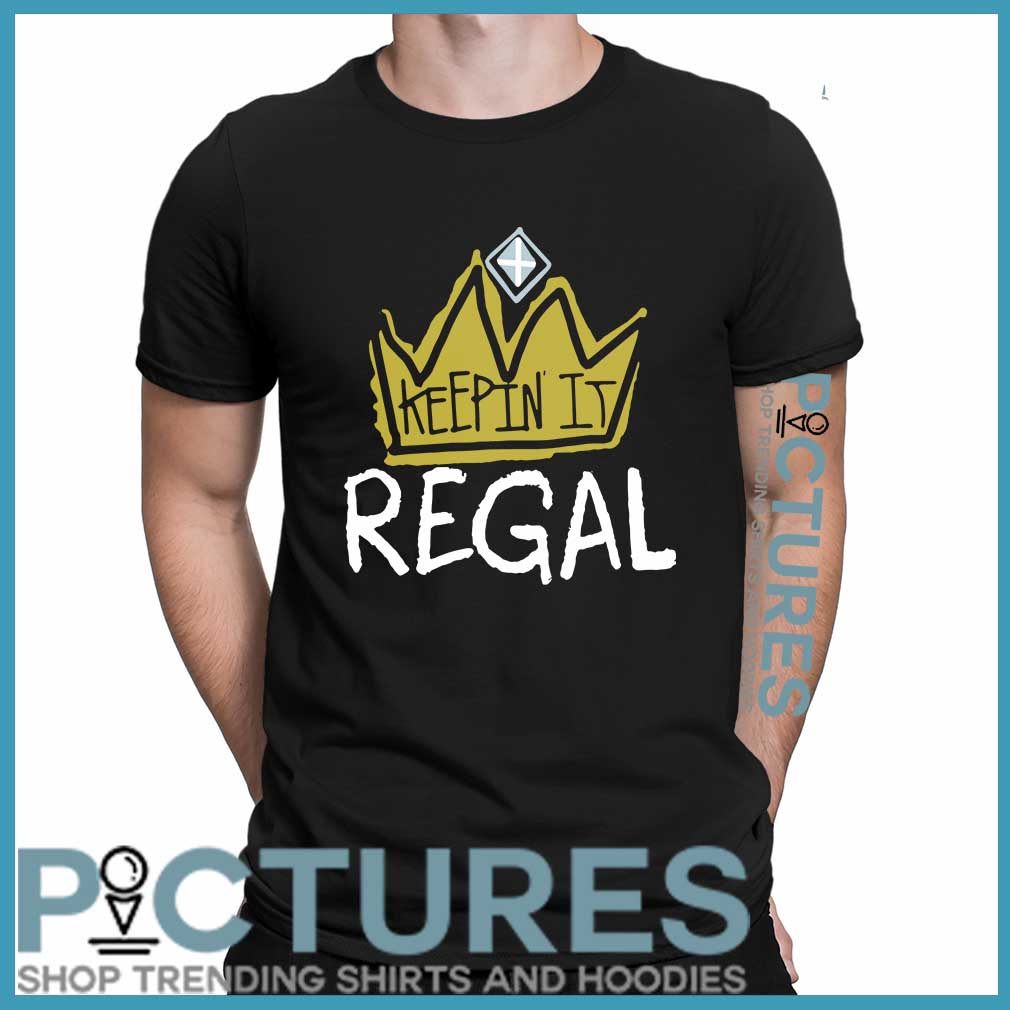 Keep in it regal shirt