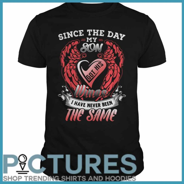 Since the day my son got his wings I have never been the same Guys tee