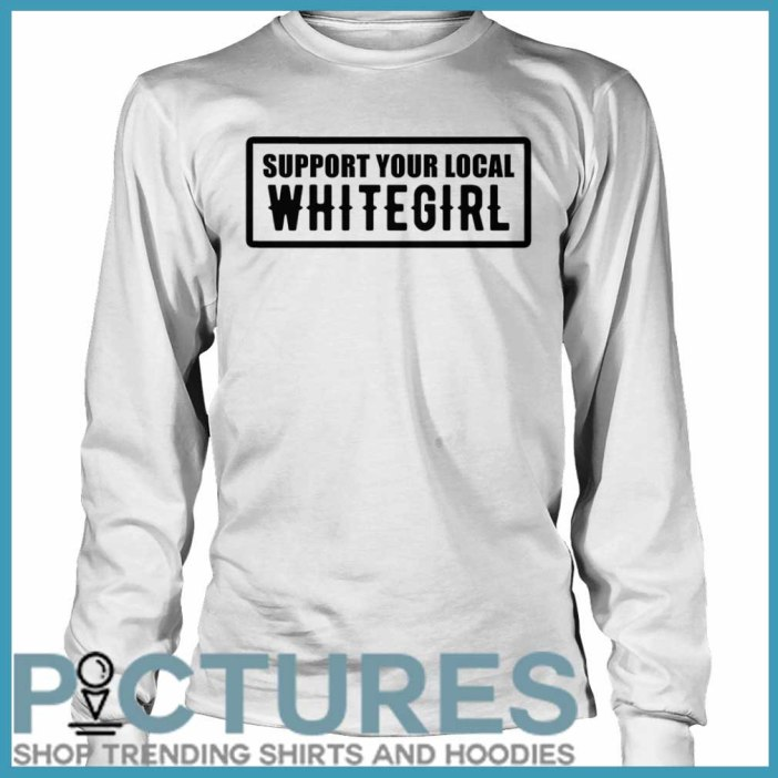 Support your local whitegirl Long sleeve