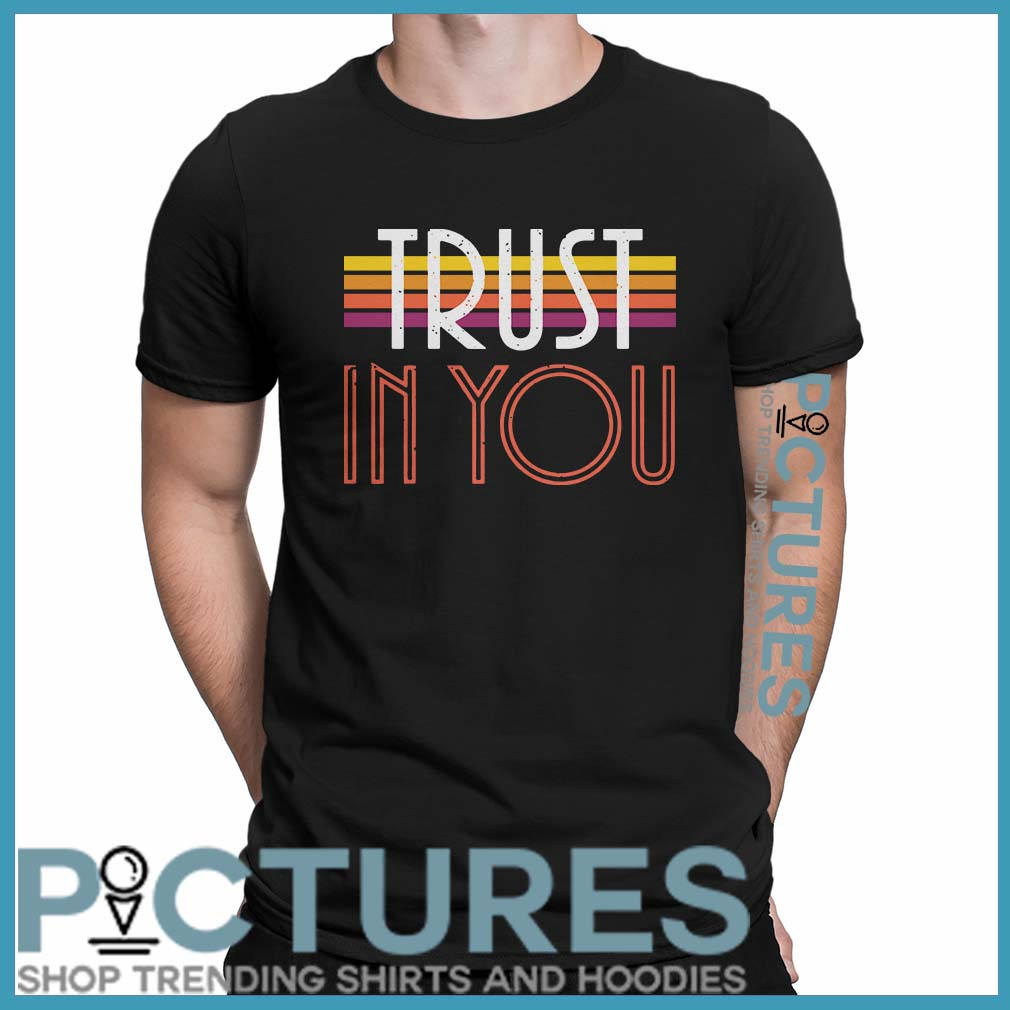 Trust In You Shirt