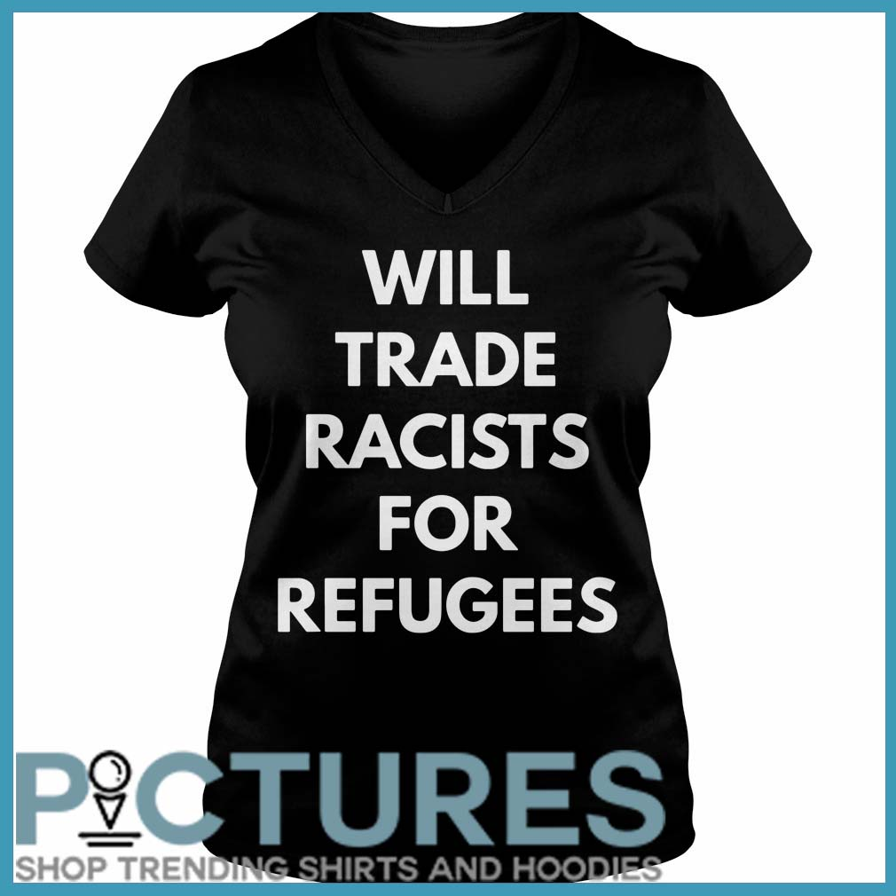 Will trade racists for refugees V-neck