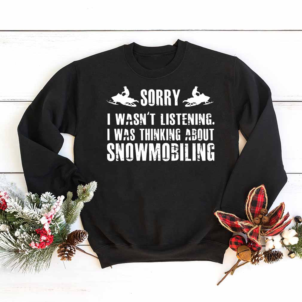 Sorry I wasn't listening I was thinking about snowmobiling shirt