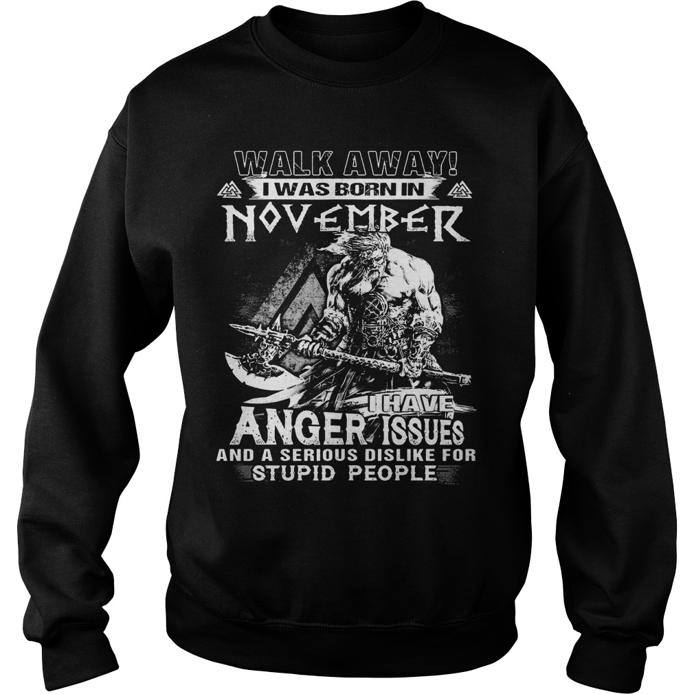 Walk away I was born in November I have anger issues sweater