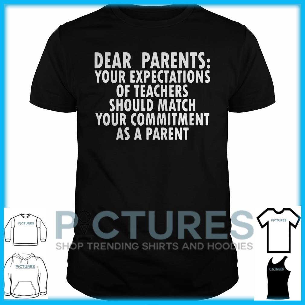 Dear Parents Your Expectations Of Teachers Should Match Guys Tee