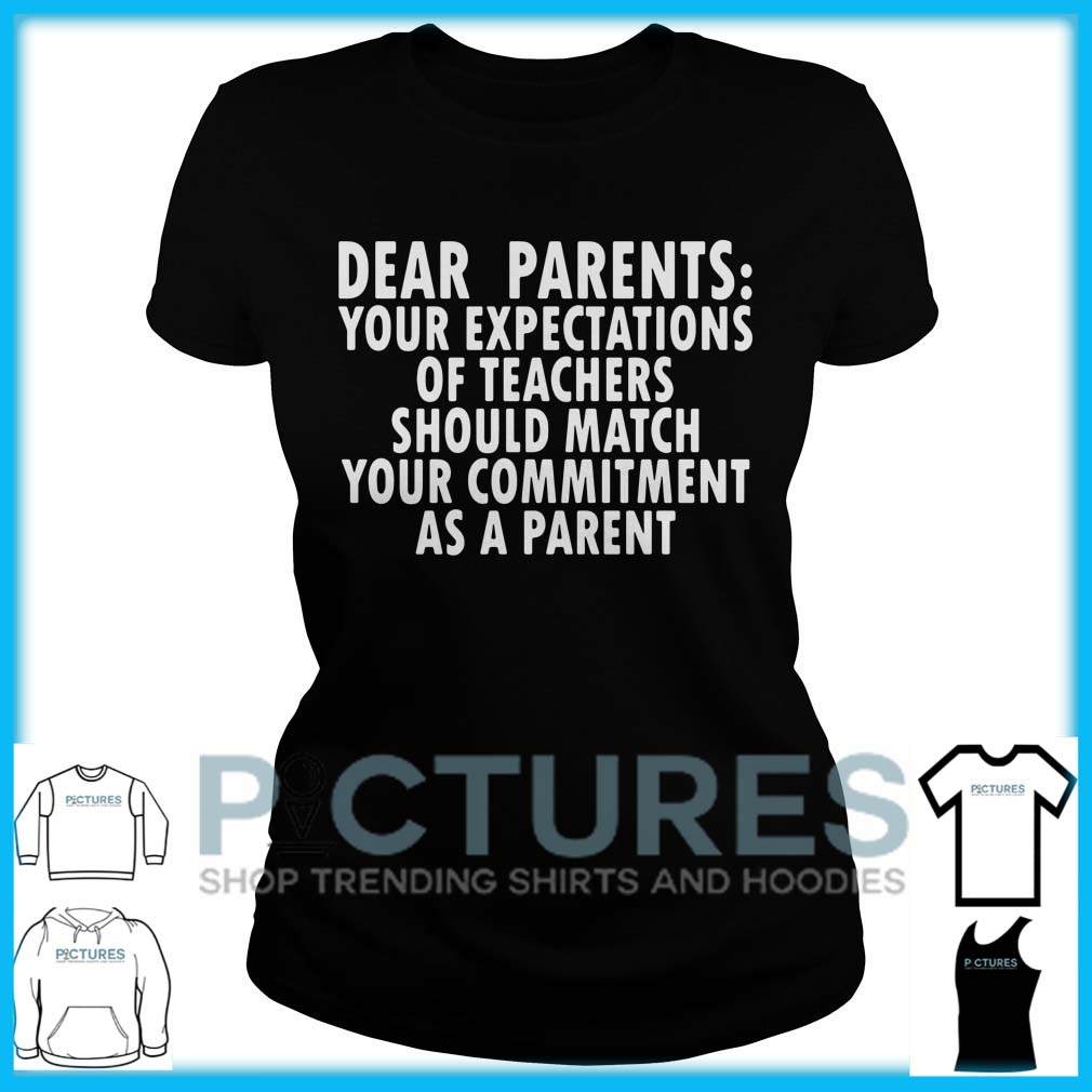 Dear Parents Your Expectations Of Teachers Should Match Ladies Tee