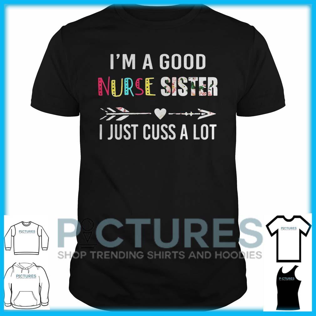 I'm A Good Nurse Sister I Just Cuss A Lot Guys Tee