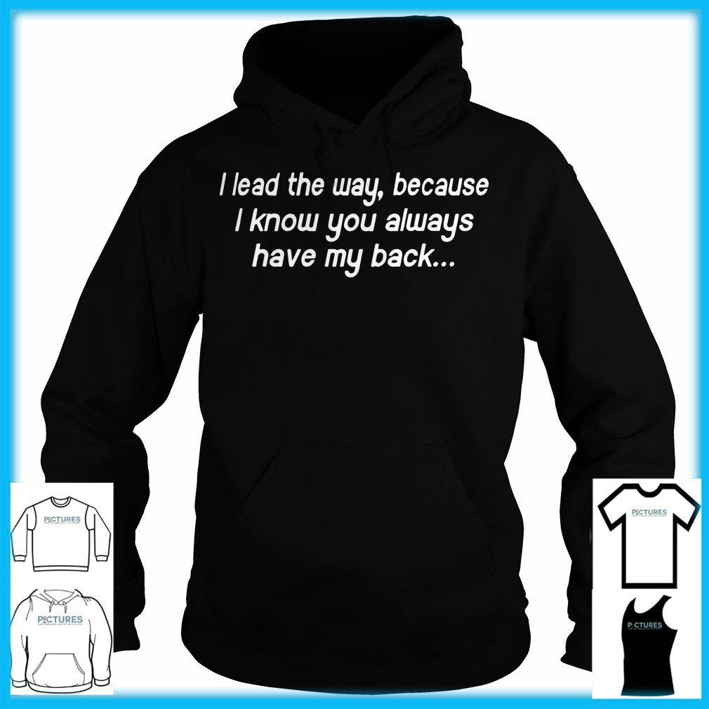 I Lead My Way Because I Know You Always Have My Back Hoodie