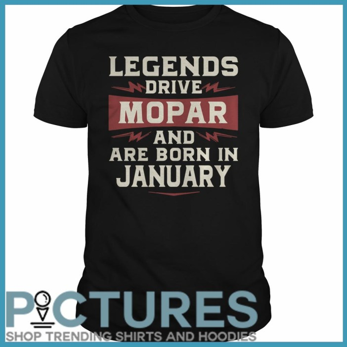 Legends Drive Mopar And Are Born In January Guys Tee