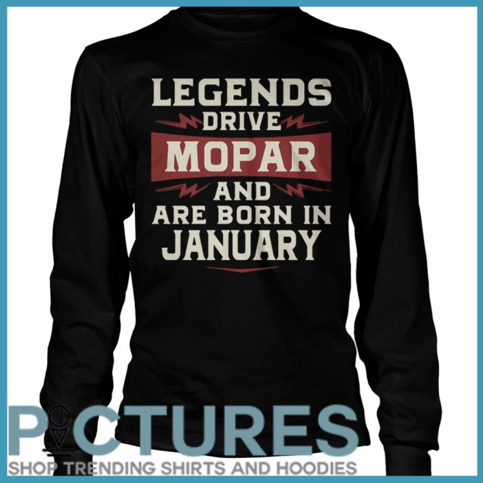 Legends Drive Mopar And Are Born In January Long Sleeve