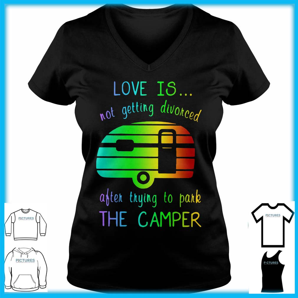 Love Is Not Getting Divorced Often Trying To Pake The Camper V-neck