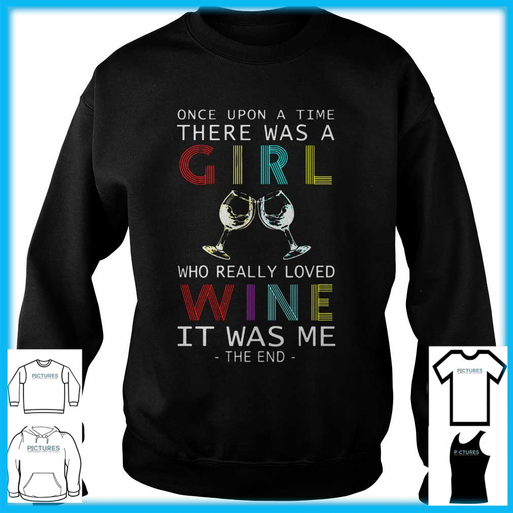 Once Upon A Time There Was A Girl Who Really Loved Wine It Was Me Sweater