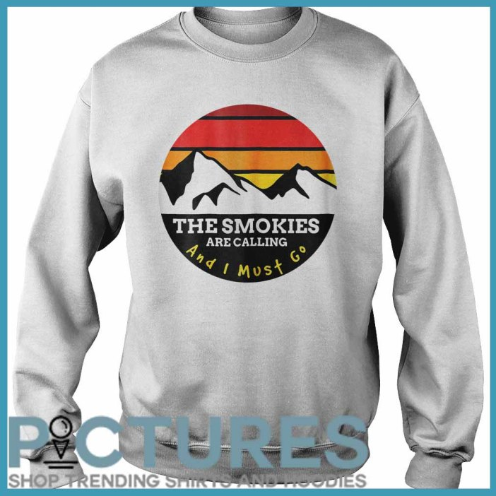 The Smokies Are Calling And I Must Go Smoky Mountains Sweater