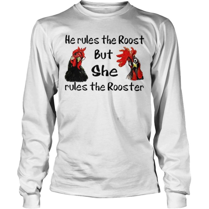 He rules the roost but she rules the rooster shirt
