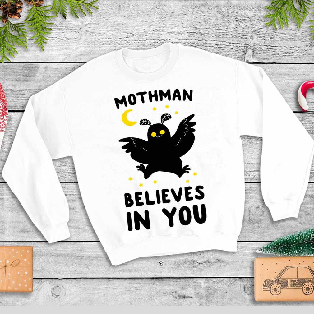 Mothman believes in you shirt
