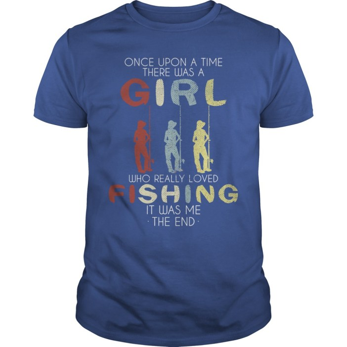 Once upon a time there was a girl who really loved fishing it was me the end ladies tee