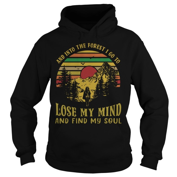 And into the forest I go to lose my mind and find my soul retro vintage hoodie