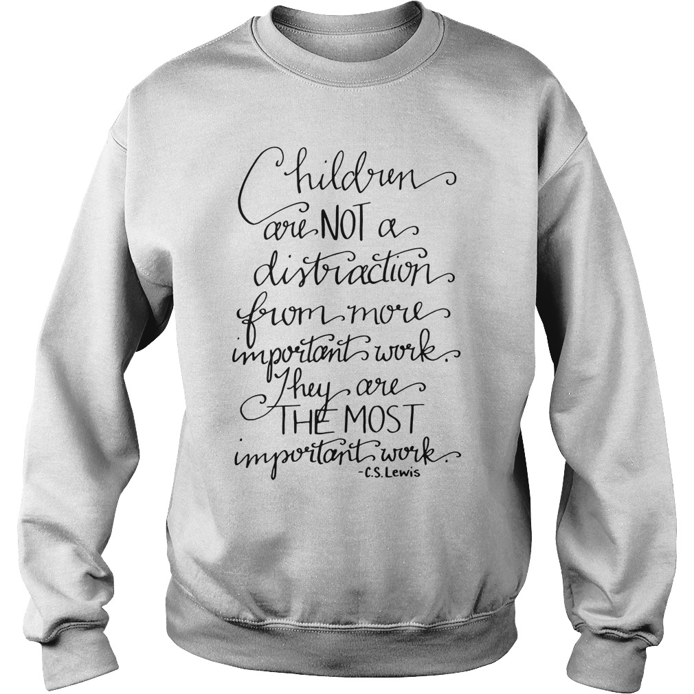 Children are not a distraction from more important work they are the most important sweater