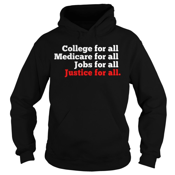 College for all Medicare for all Jobs for all Justice for all hoodie