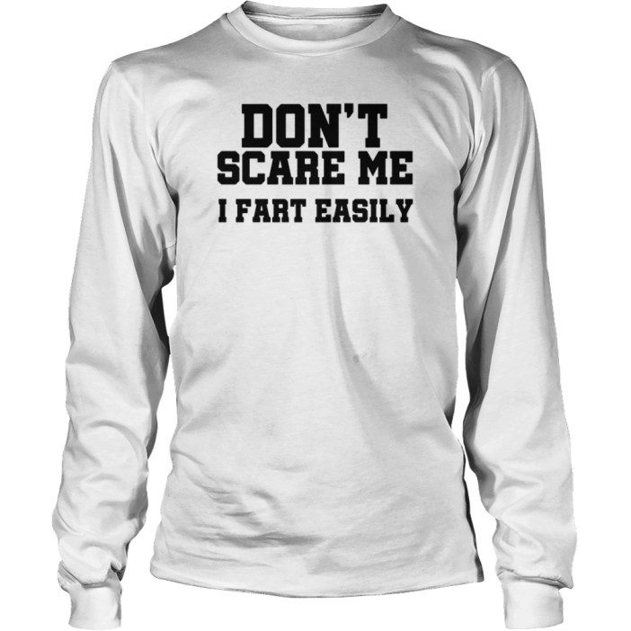 Don't scare me I fart easily long sleeve