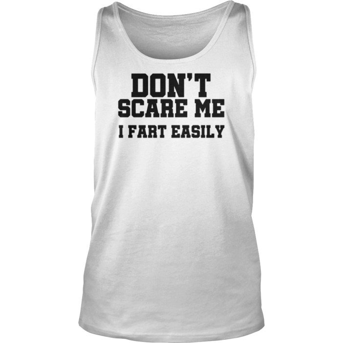 Don't scare me I fart easily tank top