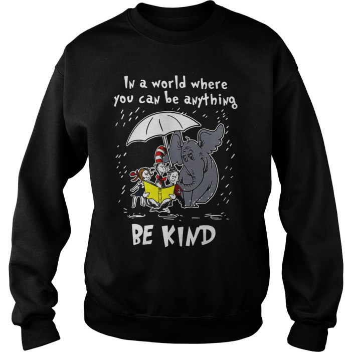 Dr Seuss In a world where you can be anything be kind sweater