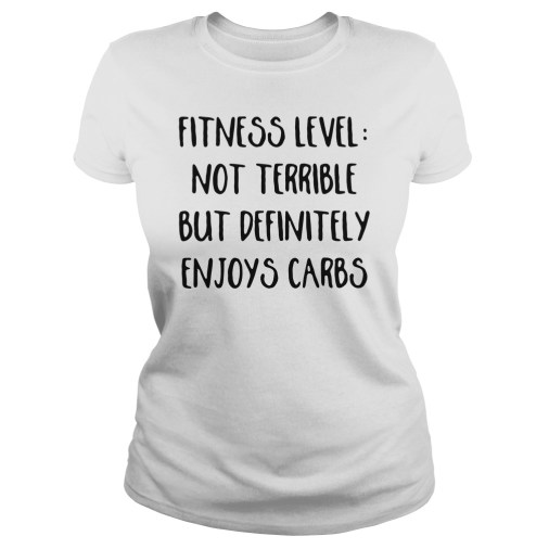 Fitness level not terrible but definitely enjoys carbs ladies tee