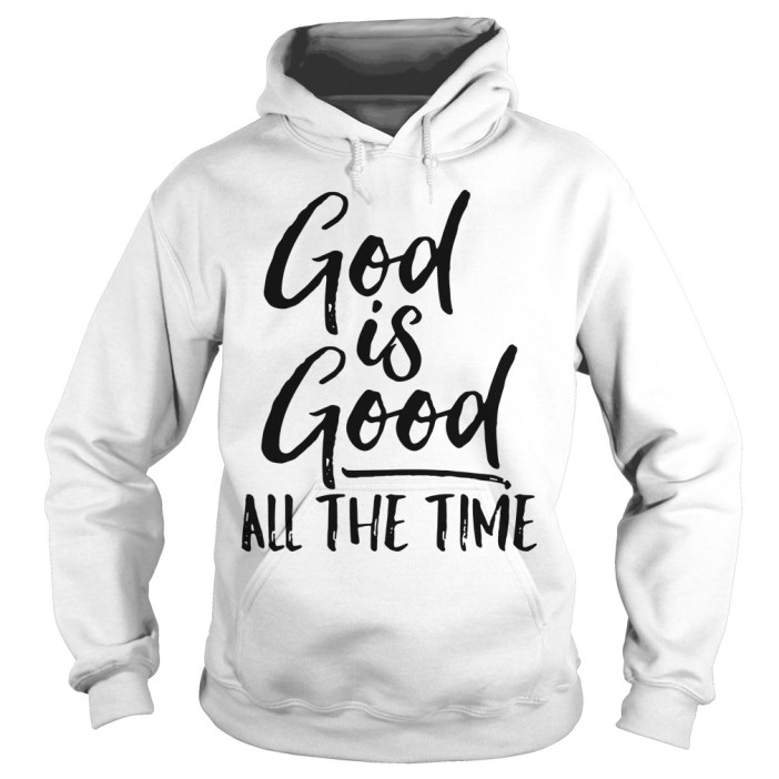 God is good all the time hoodie