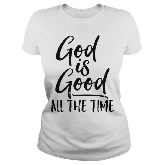 God is good all the time ladies tee