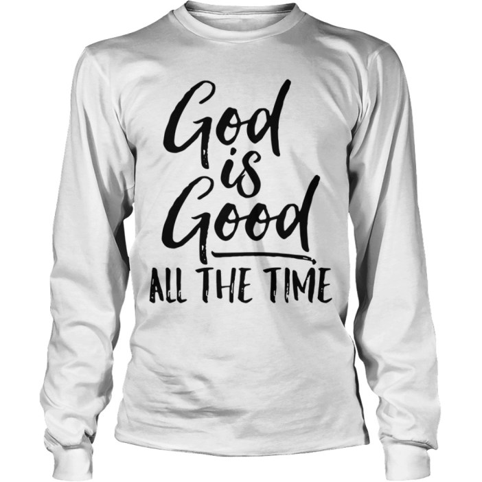 God is good all the time long sleeve