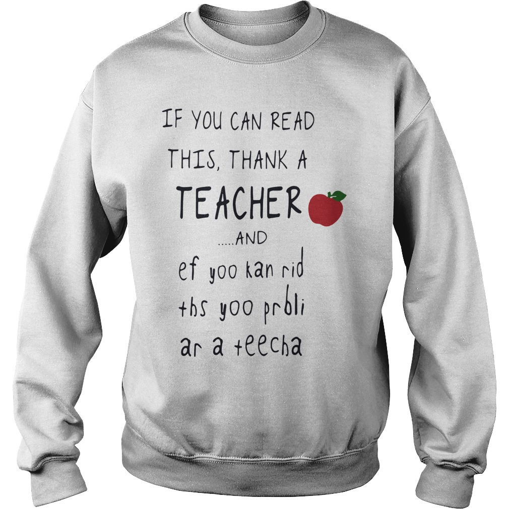 If you can read this thank a teacher and ef yoo kan rid ths yoo prbli ar a teecha sweater