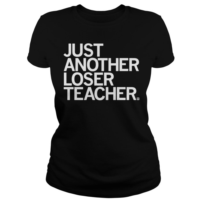 Just another loser teacher ladies tee