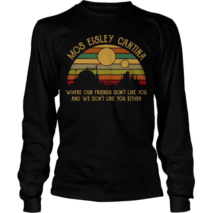 Mos eisley cantina where our friends don't like you and we don't like you either long sleeve