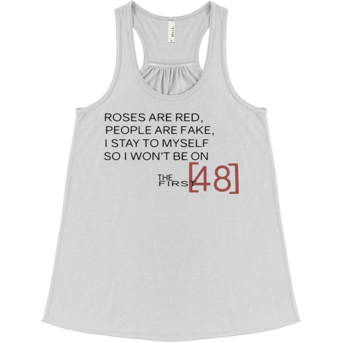 Roses are Red People are Fake I Stay to Myself So I Won't Be On The First 48 flowy tank