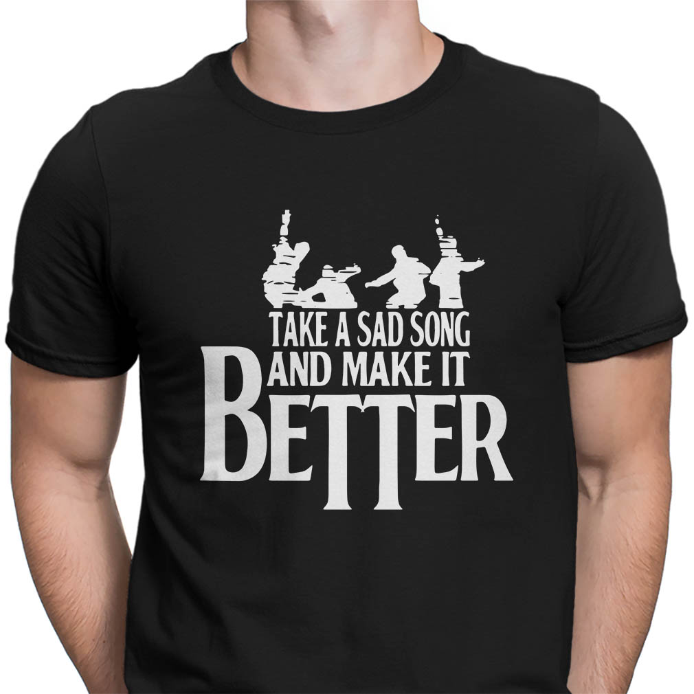 The Beatles Take a sad song and make it better shirt