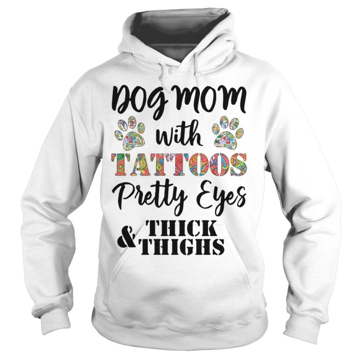 Dog mom with tattoos pretty eyes thick and thighs hoodie