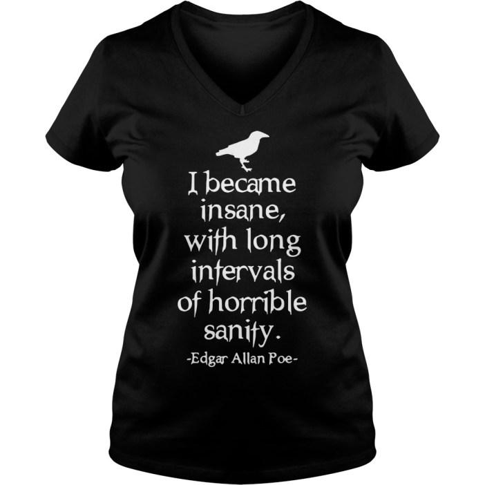 I became insane with long intervals of horrible sanity Edgar Allan Poe v-neck