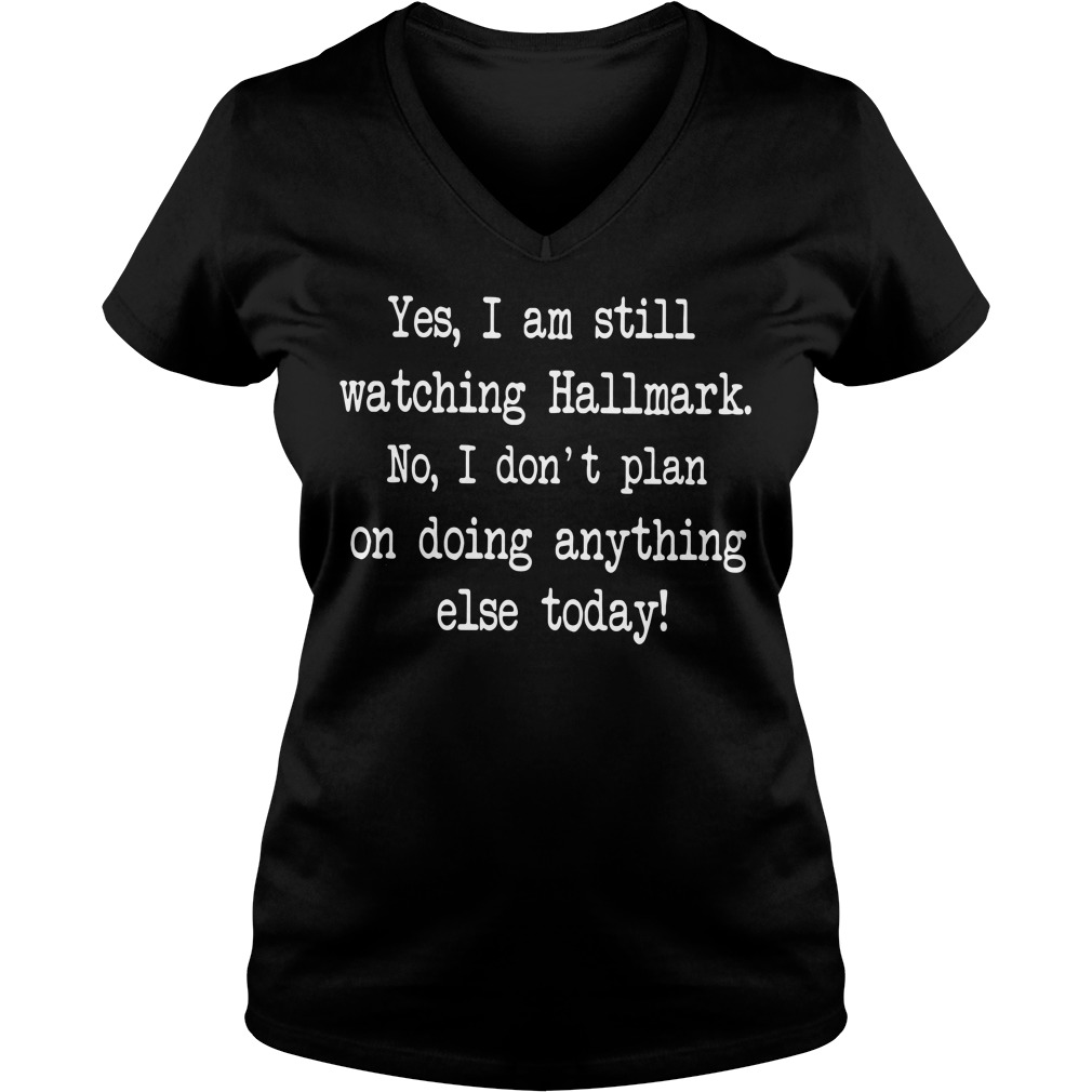 Yes I am still watching Hallmark No I don't plan on doing anything else today v-neck