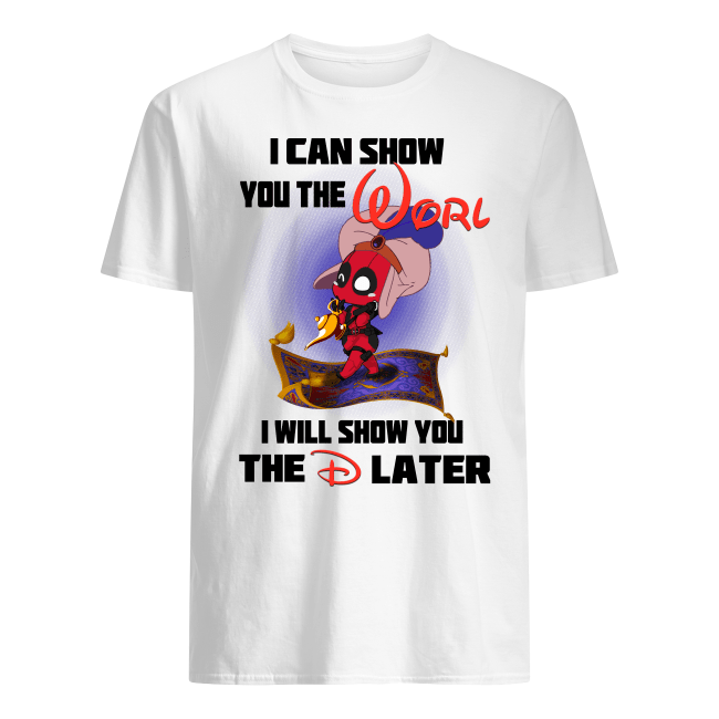 Aladdin Deadpool I can show You the Worl I will show you the D later shirt