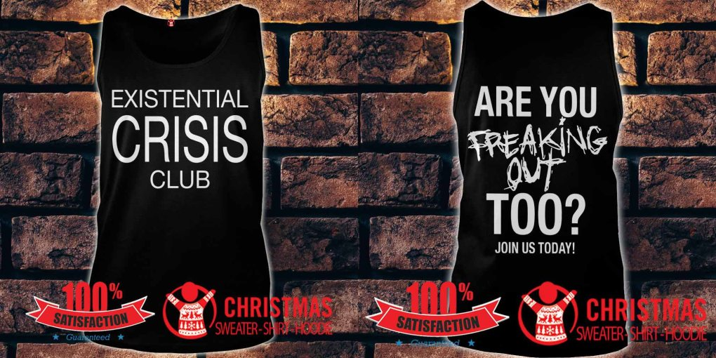 Existential Crisis Club Are You Freaking Out tank top