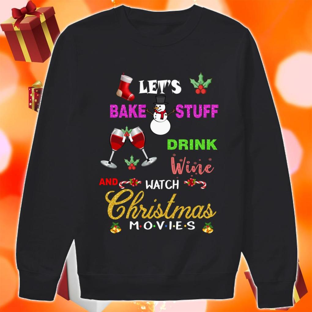 Let's bake stuff drink wine and watch Christmas Movies Friends sweater