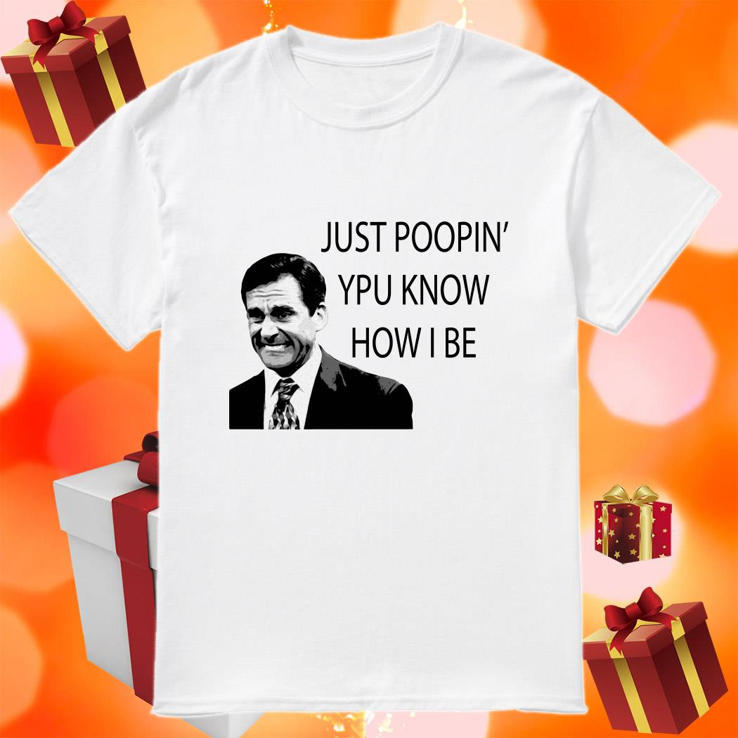 Michael Scott Just Poopin' You know how I be shirt