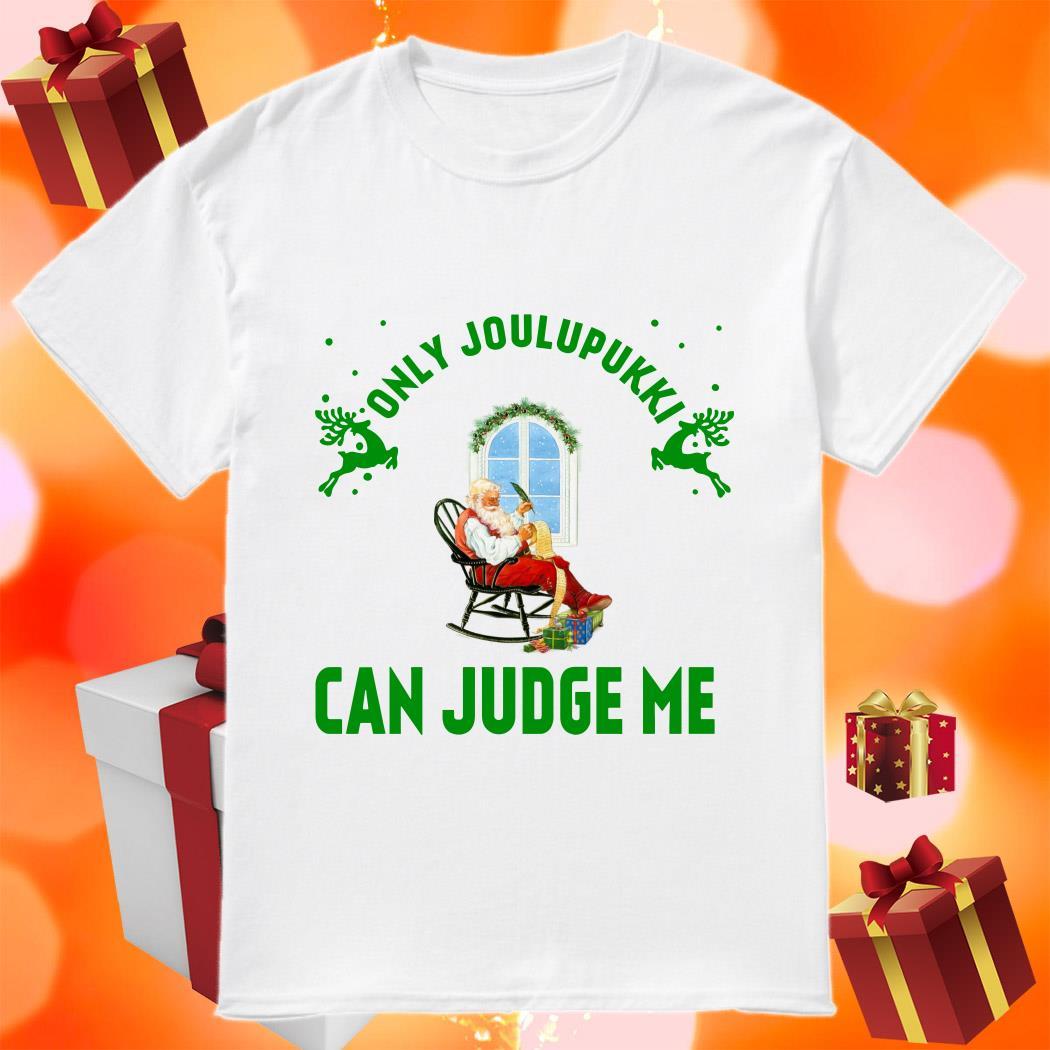 Santa Claus Only Joulupukki can judge me shirt