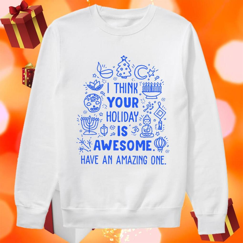 I think your Holiday is awesome have an amazing one Baseball sweater