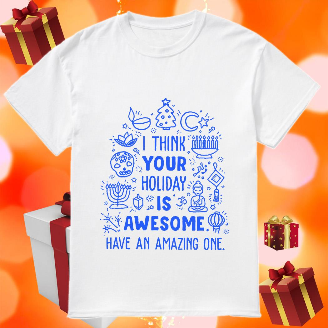 I think your Holiday is awesome have an amazing one Baseball t-shirt